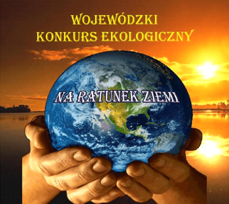 """WOJEWÓDZKI KONKURS EKOLOGICZNY """"NA RATUNEK ZIEMI"""""""